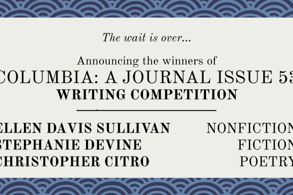 And the Winners of the Columbia: A Journal Issue 53 Contest Are…