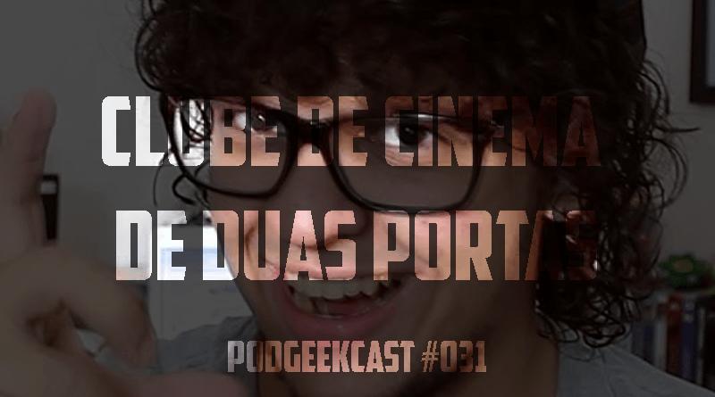 031 – PodGeekCast – Clube de Cinema de Duas Portas