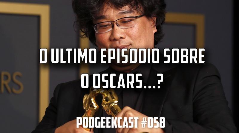 058 – O Último Episódio sobre Oscars… ?