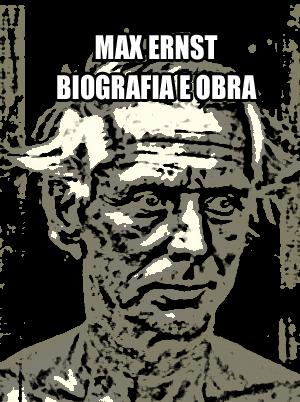 MAX ERNST BIOGRAFIA E OBRAS