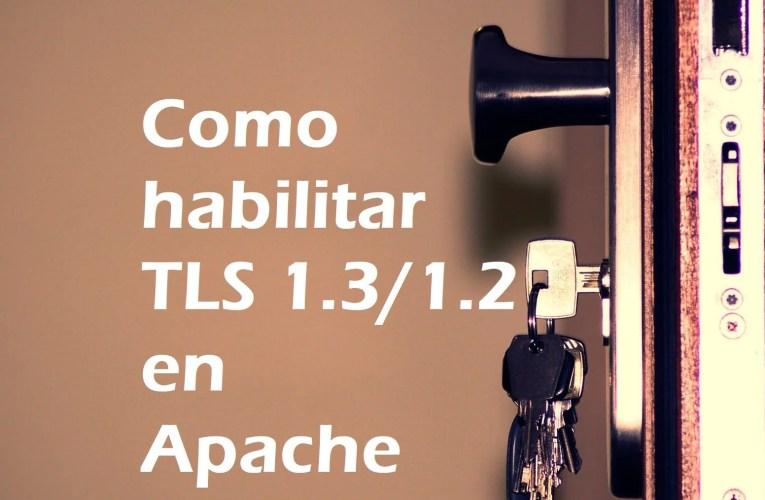 Como Habilitar TLS 1.3 & 1.2 en Apache