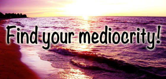 Find your mediocrity! Photo by Indy Kethdy at Freeimages.com.