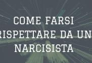 come-farsi-rispettare-da-un-narcisista