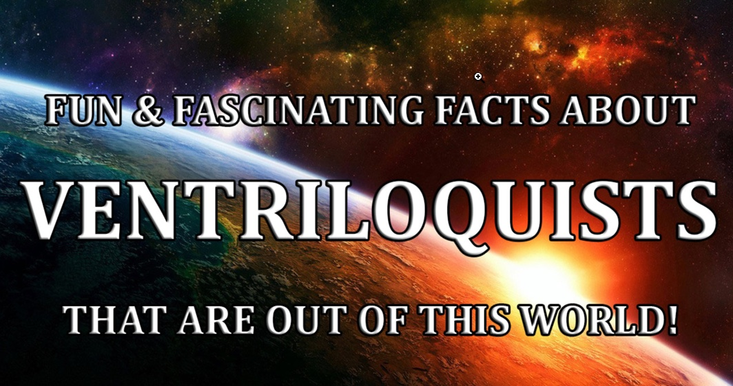Ventriloquists: Fun Facts About The Art of Ventriloquism