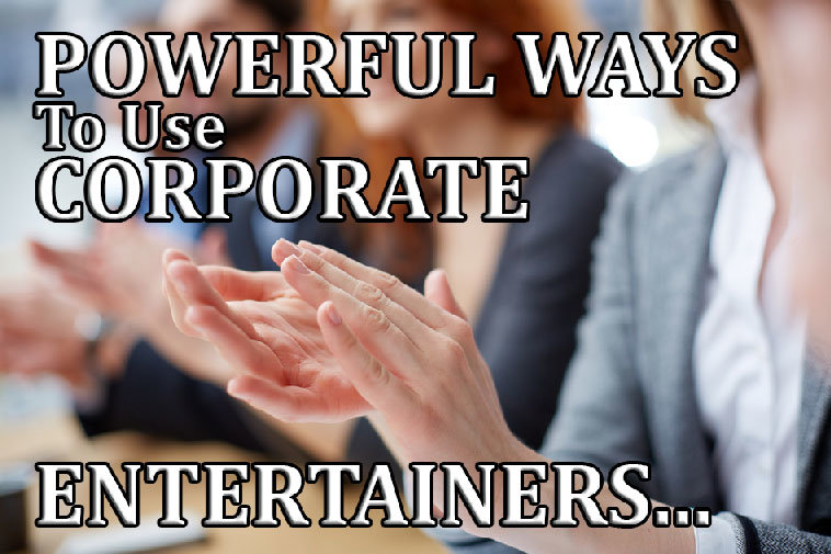 5 Powerful Ways To Use Corporate Entertainers