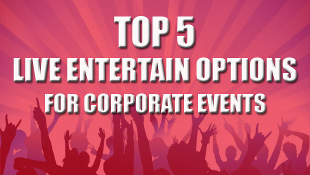 Top 5 Choices Of Live Entertainment For Corporate Functions