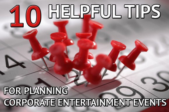 10 Tips For Planning Corporate Entertainment Events