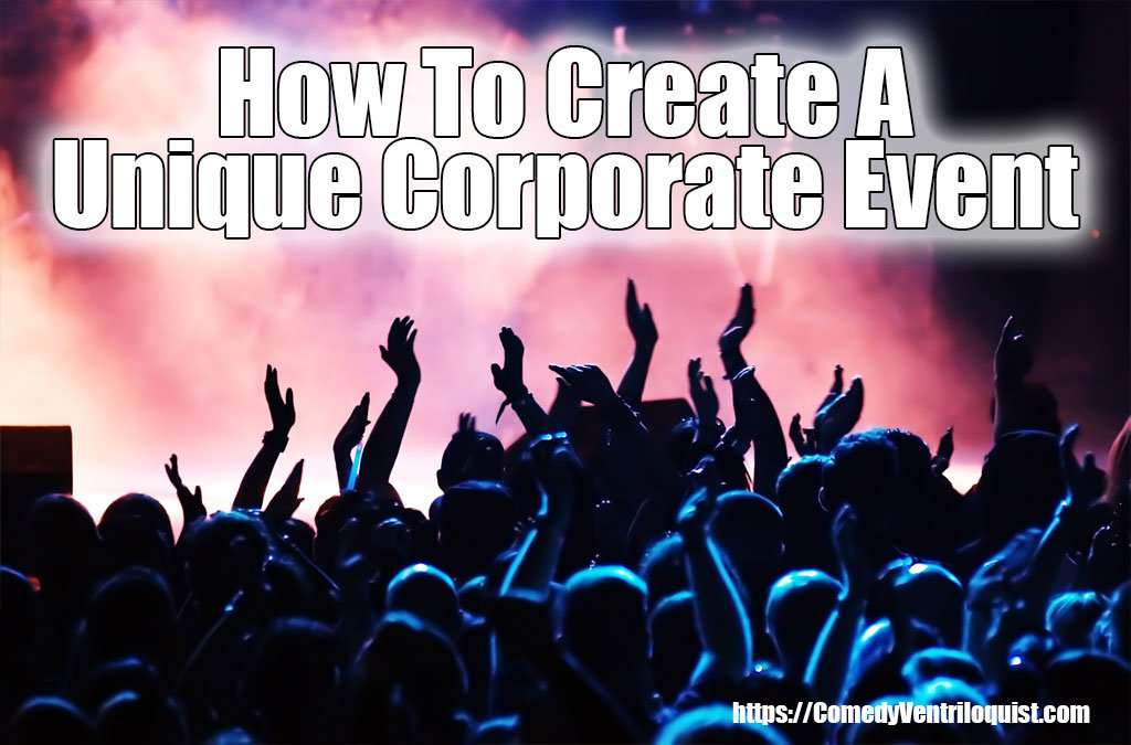 How To Create A Unique Corporate Event