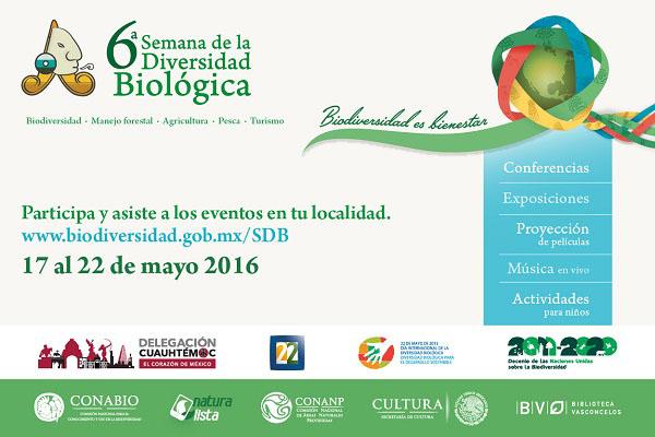 """6a. Semana de la Diversidad Biológica del 17 al 22 de mayo, 2016. """"Biodiversidad es bienestar"""""""