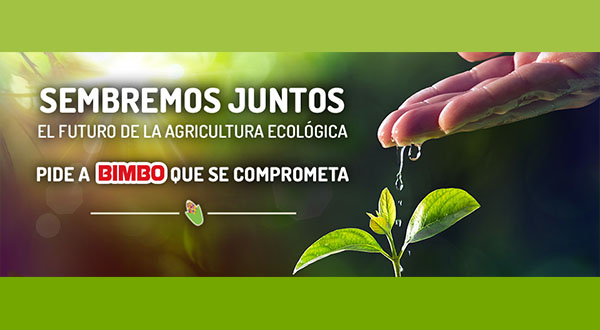 Sembremos Juntos el futuro de la agricultura ecológica. Pide a Bimbo que se comprometa