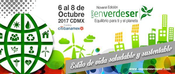 9a EXPO EN VERDE SER. Es un estilo de vida saludable y sustentable… 6 al 8 de octubre 2017. WTC