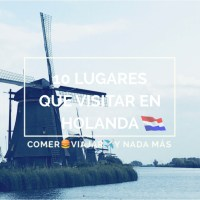 10 lugares imprescindibles que visitar en Holanda en una semana