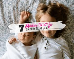 Her mine bud på 7 måder at få baby til at sove