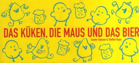 DAS KÜKEN, DIE MAUS UND DAS BIER: Bierselige Geschichten von Gunter Hansen & Steffen Haas