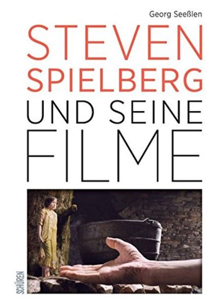 Georg Seeßlen: Steven Spielberg und seine Filme