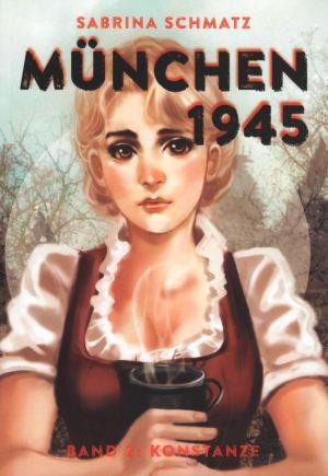 Sabrina Schmatz: München 1945 – Band 2: Konstanze