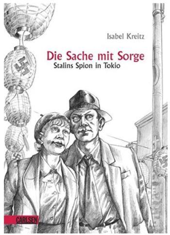 Isabel Kreitz: Die Sache mit Sorge - Stalins Spion in Tokio