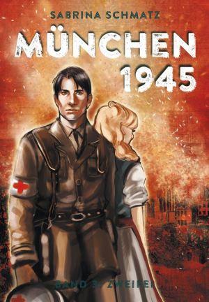 Sabrina Schmatz: München 1945 – Band 3: Zweifel