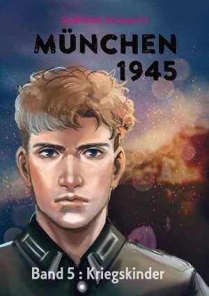 Sabrina Schmatz: München 1945 – Band 2: Kriegskinder