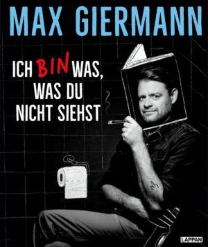 Max Giermann: Ich bin was, was Du nicht siehst