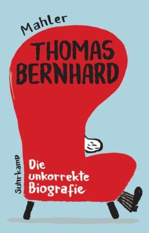Mahler: Thomas Bernhard – Die unkorrekte Biografie