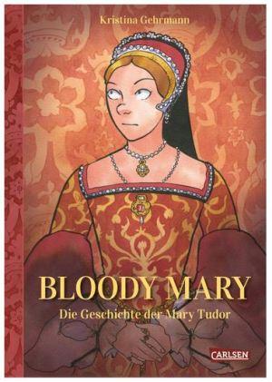 Bloody Mary: Das Leben der Mary Tudor
