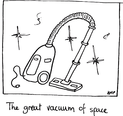 For all we actually know about the vacuum of space, it might as well be this