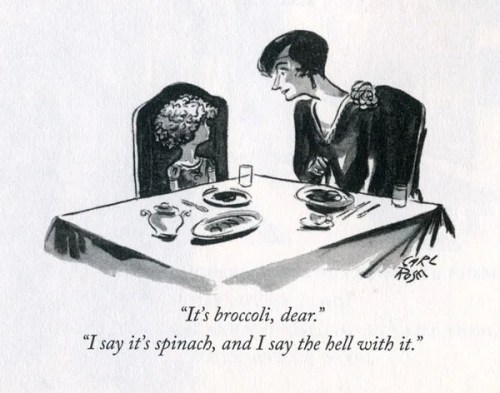"Carl Rose and E.B. White's ""It's broccoli, dear"" ""I say it's spinach, and I say the hell with it,"" from 1929"