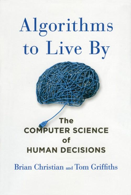 Algorithms to Live By Henry Holt 2016