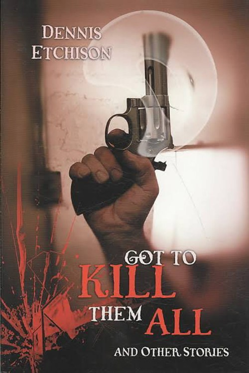 """""""Got to Kill Them All and Other Stories"""" by Dennis Etchison"""