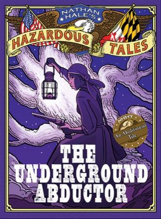 Nathan Hale's Hazardous Tales: The Underground Abductor