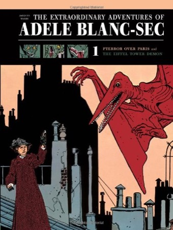 The Extraordinary Adventures of Adele Blanc-Sec: Pterror Over Paris and The Eiffel Tower Demon
