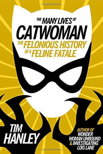 The Many Lives of Catwoman: The Felonious History of a Feline Fatale