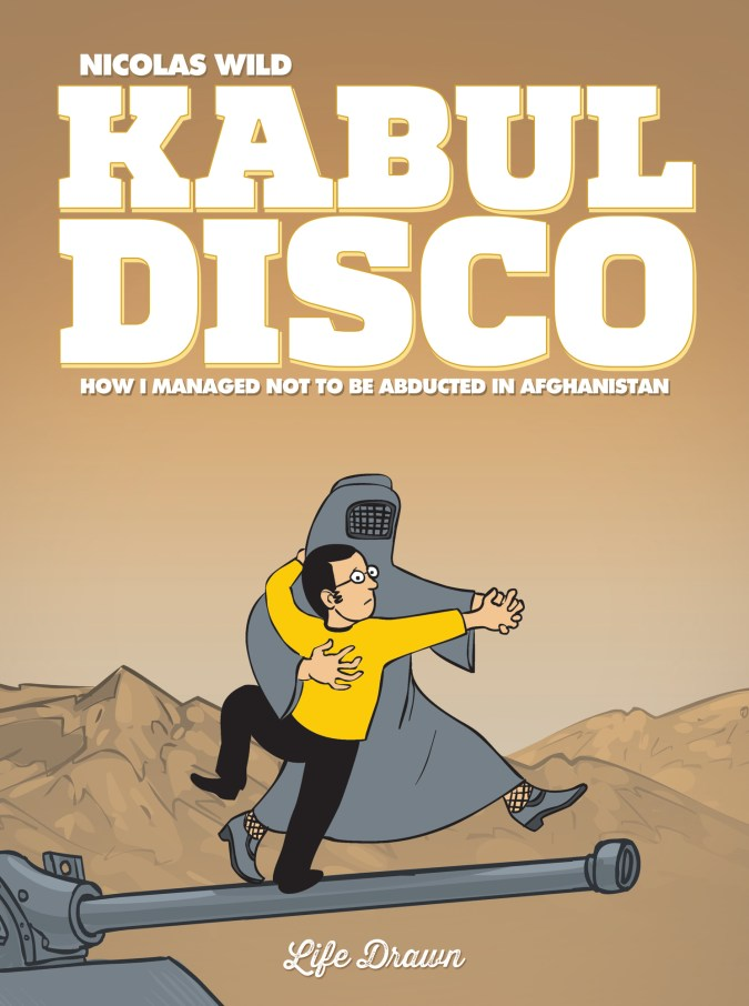 Kabul Disco: How I Managed Not to Be Abducted in Afghanistan by Nicolas Wild