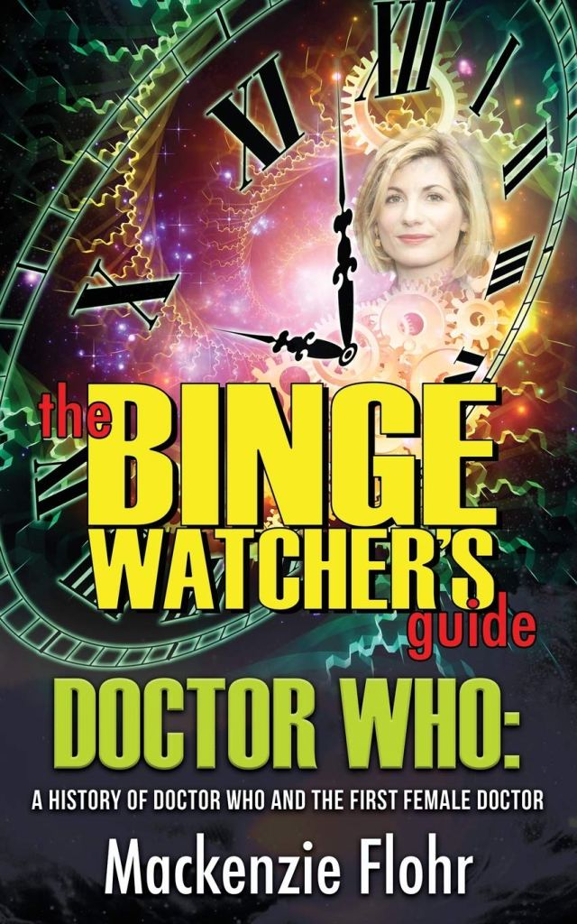 The Binge Watcher's Guide to Doctor Who: A History of Doctor Who and the First Female Doctor