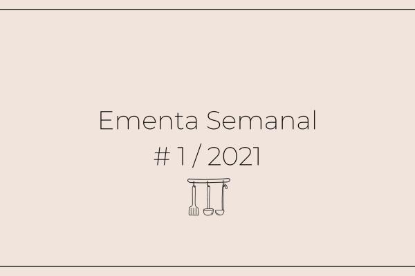 Ementa Semanal: #1 / 2021