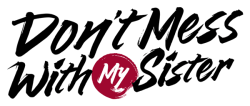 Logo for Don't Mess with My Sister