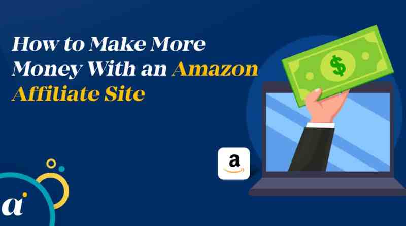 How to Make More Money With an Amazon Affiliate Site 1