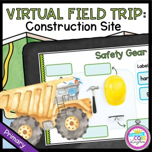 Virtual Field Trip to a Construction Site for Primary Students in Google Slides & Seesaw Format