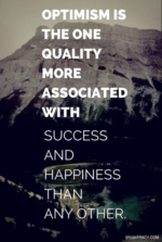"""""""Optimism is the one quality more associated with success and happiness than any other."""" — Brian Tracy"""