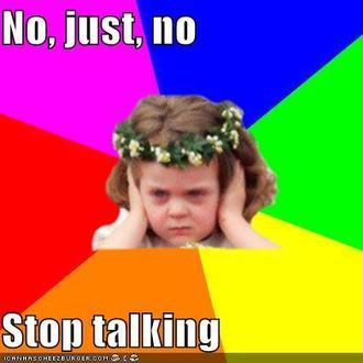 No. Just, no. Stop talking.
