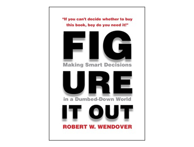 Figure It Out: Making Smart Decisions in a Dumbed-Down