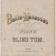 "Blind Tom, The Battle of Manassas. Chicago, 1866. Printed sheet music cover. 13 x 9 in. Picture depicts sheet music cover with the text in block-shaped letters. Title from top of page to bottom of page reads: The Battle of Manassas [next line] for the Piano [next line] by [next line] Blind Tom [next line] Chicago: [next line] Published by Root & Cady, 67 Washington St. Lines symbolizing rays of light jut up from the block-letter text shaded with horizontal lines and reading ""The Battle of Manassas."" The text rests above horizontal lines forming the edge of a partial image of a cloud. Curvy lines creating a shaded effect resembling a jagged-edged box forms the background for the text reading ""Piano."" The black block letters in the text reading ""Blind Tom"" appear as traced in outline. Cover also contains a copyright statement and the price 7 ½ [cents]. [End of description]"