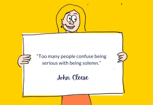 """""""Too many people confuse being serious with being solemn"""""""