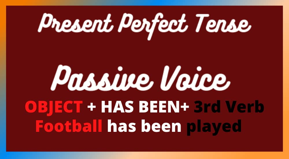 WHAT IS PRESENT PERFECT PASSIVE VOICE