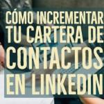 Cómo incrementar tu cartera de contactos en Linkedin