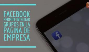 Facebook permite integrar grupos en la pagina de empresa