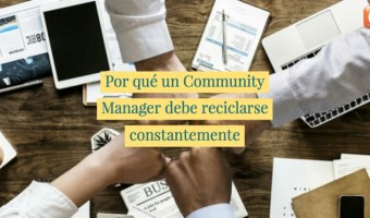 un community manager debe reciclarse constantemente community internet