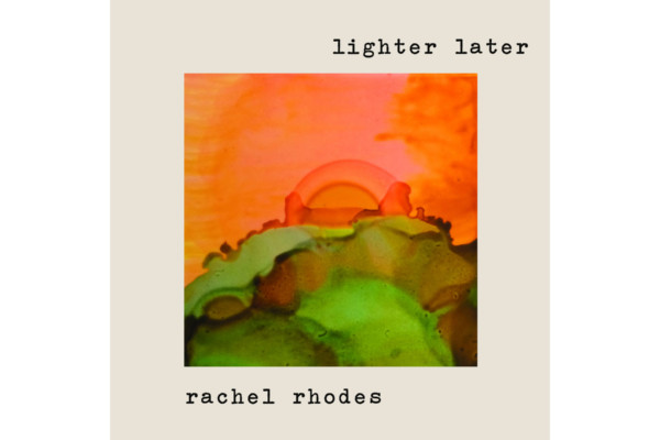 Rachel Rhodes: Lighter Later