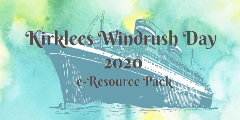 Kirklees Windrush Day 2020: e-resource pack